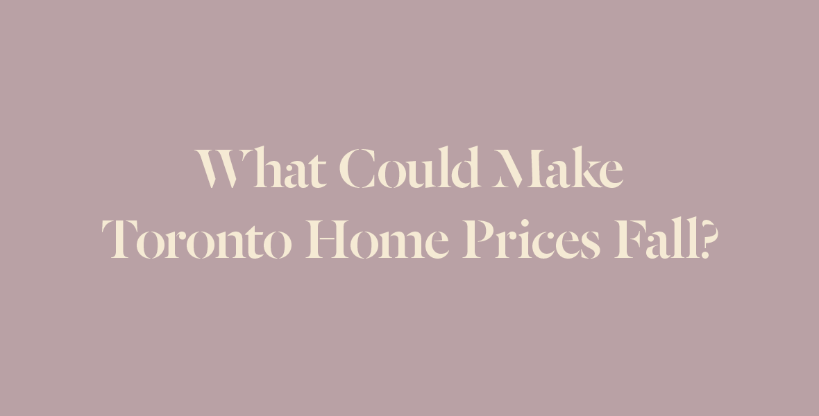 What Trigger Could Make Toronto Area Home Prices Fall?